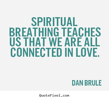 Inspirational quotes - Spiritual breathing teaches us that we are all connected..
