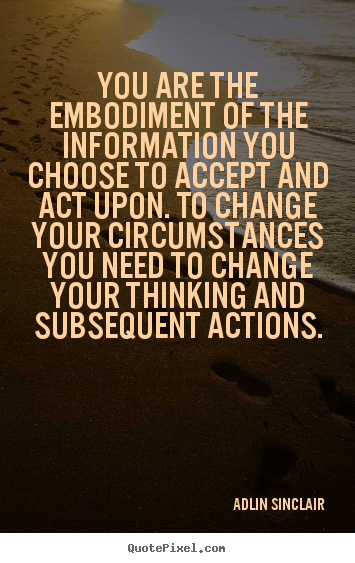 Quotes about inspirational - You are the embodiment of the information you choose to..