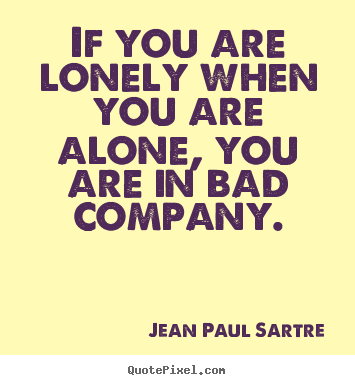 Sayings about inspirational - If you are lonely when you are alone, you..