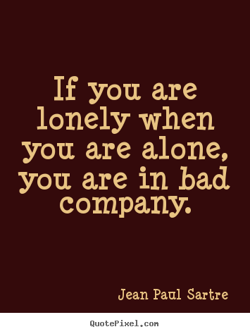 Quote about inspirational - If you are lonely when you are alone, you are in bad company.