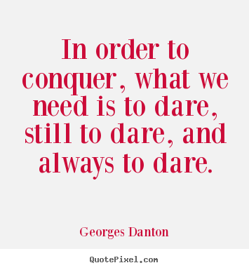 Create pictures sayings about inspirational - In order to conquer, what we need is to dare, still to dare,..