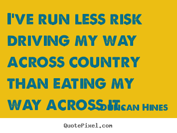 Duncan Hines picture quote - I've run less risk driving my way across country than eating my way.. - Inspirational quote