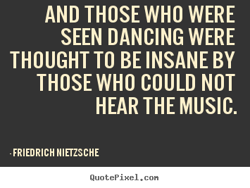 How to make picture quote about inspirational - And those who were seen dancing were thought to..