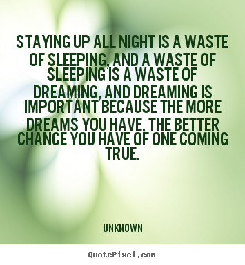 Staying Up All Night Is A Waste Of Sleeping, And.. Unknown Best  Inspirational