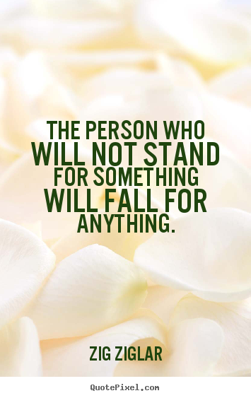 Quotes about inspirational - The person who will not stand for something will fall for anything.