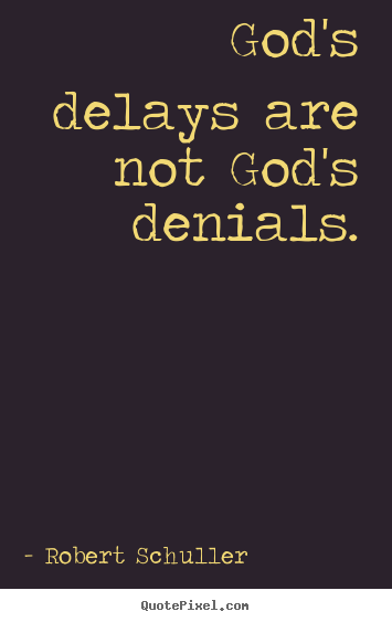 Robert Schuller poster quotes - God's delays are not god's denials. - Inspirational quote