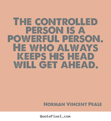 Inspirational quotes - The controlled person is a powerful person. he who always keeps..