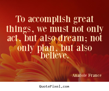 Quotes about inspirational - To accomplish great things, we must not only act,..