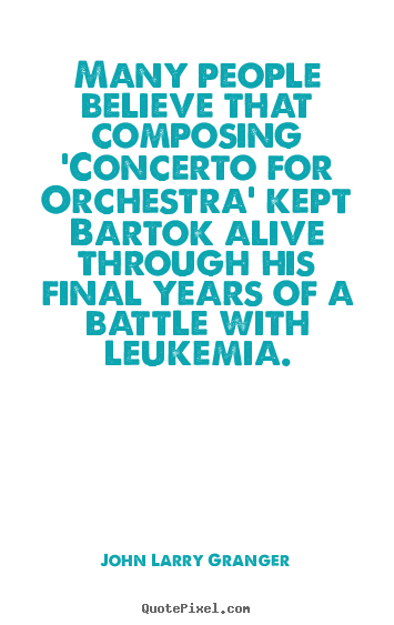 Create custom picture quote about inspirational - Many people believe that composing 'concerto for orchestra' kept..