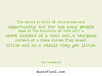 The world is full of abundance and opportunity, but.. Ben Sweetland top inspirational quotes
