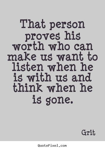 Grit picture quote - That person proves his worth who can make us.. - Inspirational quotes