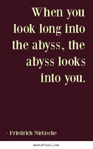 Friedrich Nietzsche Picture Quotes When You Look Long Into The Abyss The Abyss