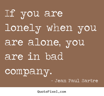 Jean Paul Sartre picture quotes - If you are lonely when you are alone, you are in bad company. - Inspirational quotes