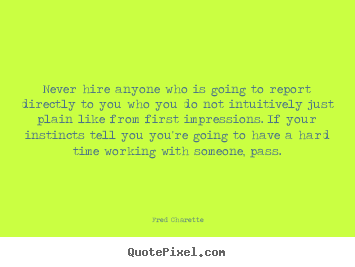 Fred Charette picture quotes - Never hire anyone who is going to report directly to you.. - Inspirational quotes