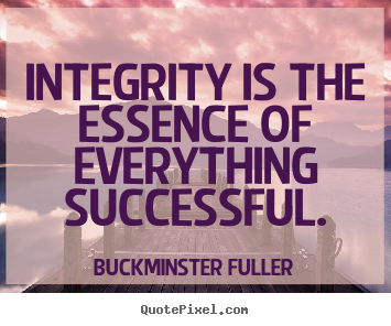 Inspirational quotes - Integrity is the essence of everything successful.