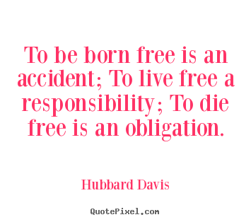 How to design picture quotes about inspirational - To be born free is an accident; to live..