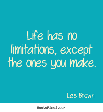 Les Brown picture quote - Life has no limitations, except the ones you make. - Inspirational quotes