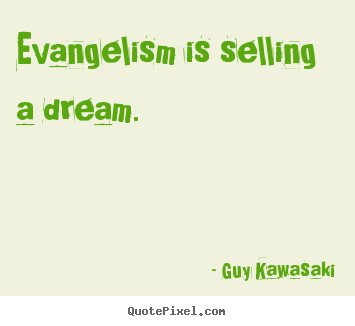 Sayings about inspirational - Evangelism is selling a dream.