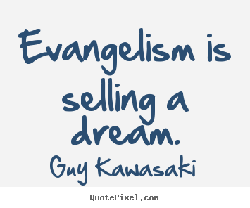 Evangelism is selling a dream. Guy Kawasaki greatest inspirational quotes
