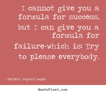 I cannot give you a formula for success, but i.. Herbert Bayard Swope top inspirational quote