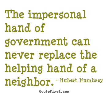 Design picture quotes about inspirational - The impersonal hand of government can never replace the..