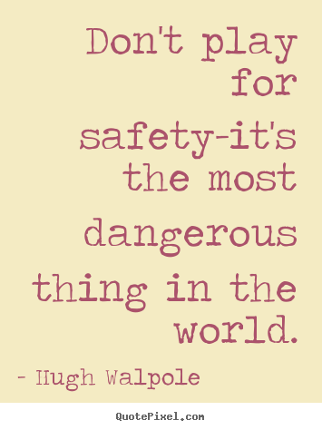 Hugh Walpole photo quote - Don't play for safety-it's the most dangerous.. - Inspirational quote