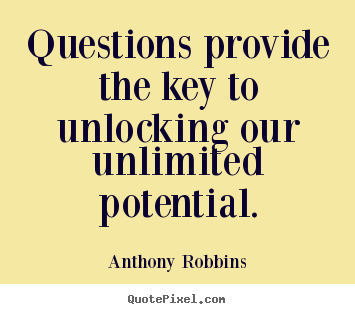 Design custom picture quote about inspirational - Questions provide the key to unlocking our unlimited..