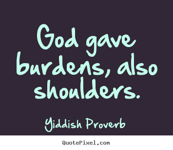 Make personalized picture quote about inspirational - God gave burdens, also shoulders.