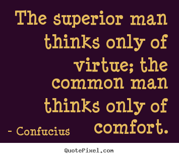 Confucius pictures sayings - The superior man thinks only of virtue; the common.. - Inspirational quotes