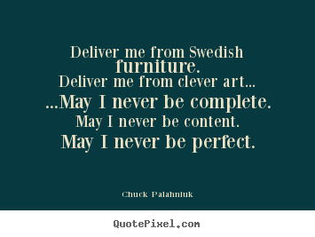 Deliver me from swedish me from clever for Furniture quotes