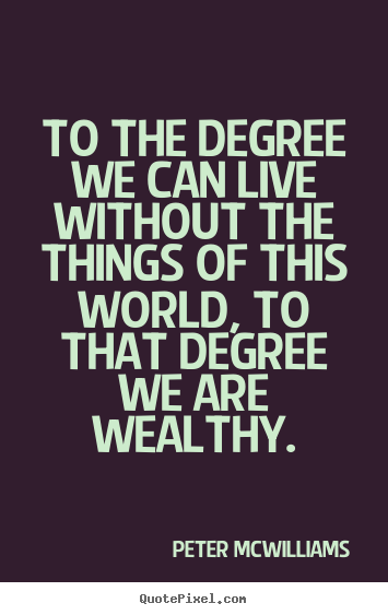 Quotes about inspirational - To the degree we can live without the things of this world,..