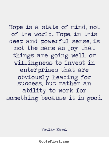 Make custom picture quote about inspirational - Hope is a state of mind, not of the world. hope, in this..
