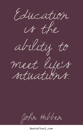 John Hibben picture quotes - Education is the ability to meet life's situations. - Inspirational quotes