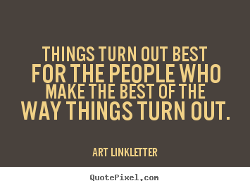 Quotes about inspirational - Things turn out best for the people who make the..