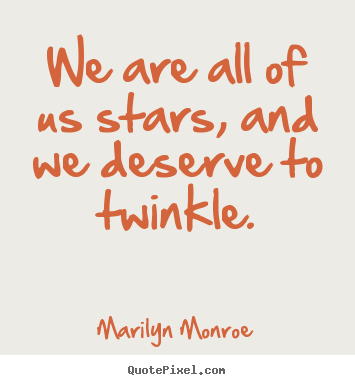 Marilyn Monroe image quote - We are all of us stars, and we deserve to twinkle. - Inspirational quotes