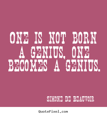 Design picture quote about inspirational - One is not born a genius, one becomes a genius.