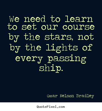 Quotes about inspirational - We need to learn to set our course by the stars, not by the lights..