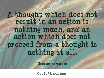 Inspirational quotes - A thought which does not result in an action is nothing..