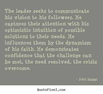 The leader seeks to communicate his vision.. John Haggai best inspirational quotes