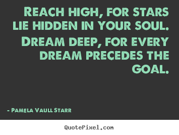 Quotes about inspirational - Reach high, for stars lie hidden in your soul. dream deep, for every..