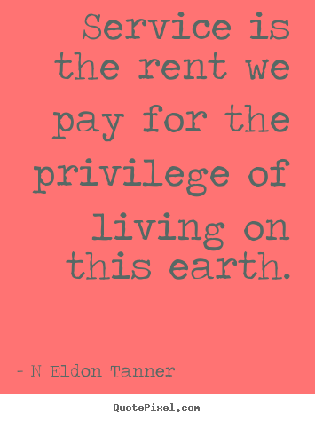 Quotes about inspirational - Service is the rent we pay for the privilege of living on this..