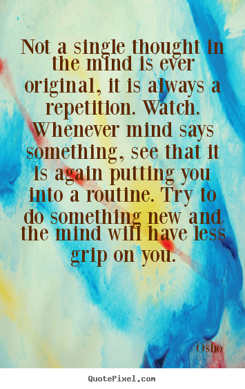 Inspirational quotes - Not a single thought in the mind is ever original, it is always..