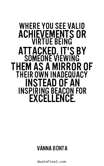 Vanna Bonta photo quotes - Where you see valid achievements or virtue being attacked,.. - Inspirational quotes