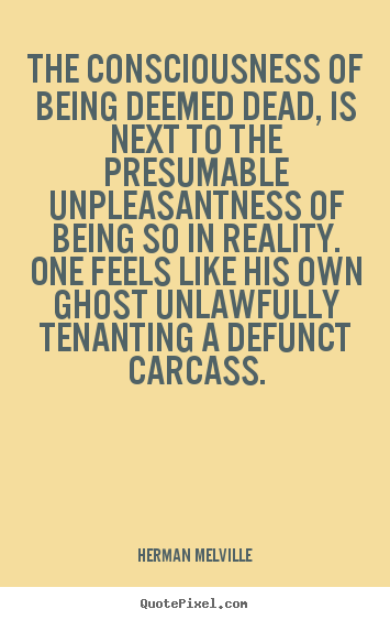 Inspirational quotes - The consciousness of being deemed dead, is next to the presumable unpleasantness..