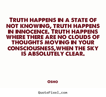 Osho picture quotes - Truth happens in a state of not knowing, truth happens in.. - Inspirational quote