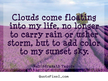 Rabindranath Tagore picture quote - Clouds come floating into my life, no longer to carry.. - Inspirational quotes
