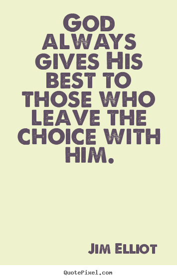 Jim Elliot photo quotes - God always gives his best to those who leave the choice.. - Inspirational quotes