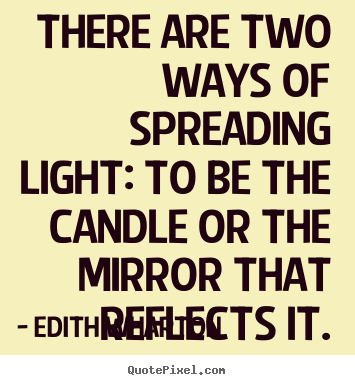 Edith Wharton image quotes - There are two ways of spreading light: to be the candle or the mirror.. - Inspirational quote