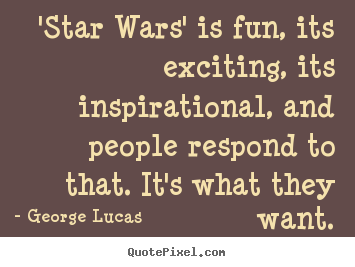Make custom photo quote about inspirational - 'star wars' is fun, its exciting, its inspirational,..