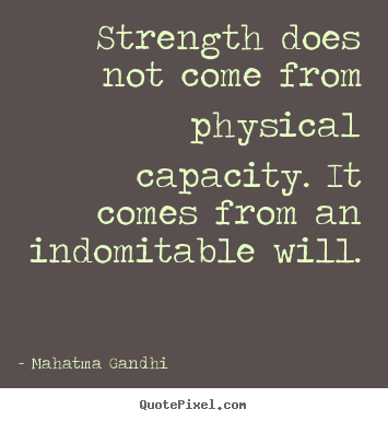 Quote about inspirational - Strength does not come from physical capacity. it comes from..